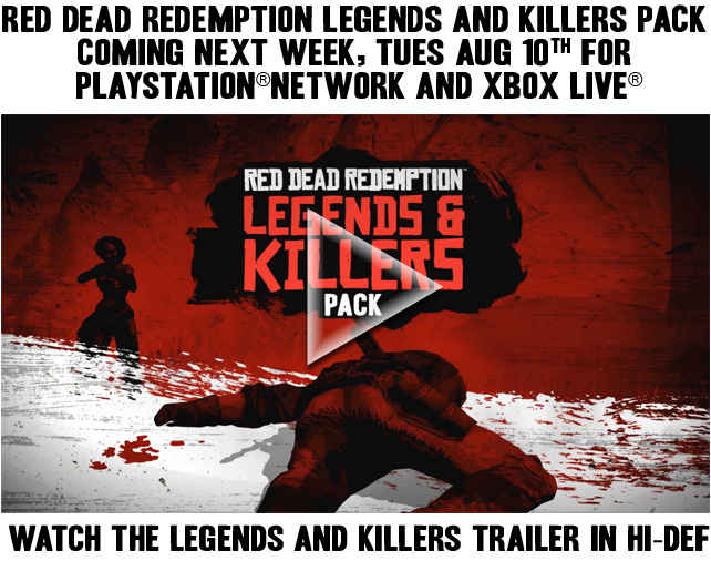 RED DEAD REDEMPTION DLC: The Legends and Killers Pack Is Coming Next Week, Tues Aug 10th... Watch the Official Trailer... and MORE